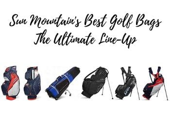 Sun Mountain's Best Golf Bags The Ultimate Line-Up