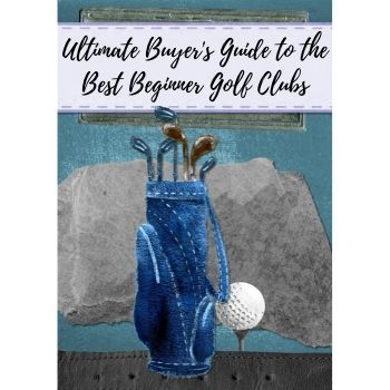 Ultimate Buyer's Guide to the Best Beginners Golf Clubs