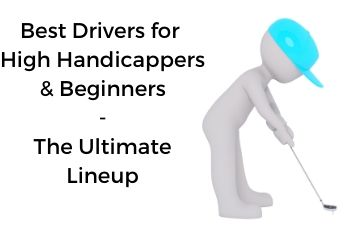 Best Drivers for high handicappers and beginners ultimate lineup