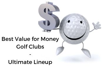 Best Value for Money Golf Clubs - Ultimate Lineup